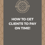 How to Get Clients to Pay On Time!