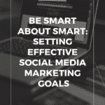 Be Smart about SMART: Setting Effective Social Media Marketing Goals