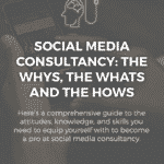 Social Media Consultancy: The Whys, the Whats and the Hows