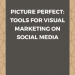 Picture Perfect: Tools for Visual Marketing on Social Media