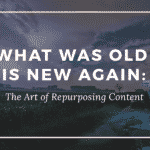 What Was Old is New Again: The Art of Repurposing Content