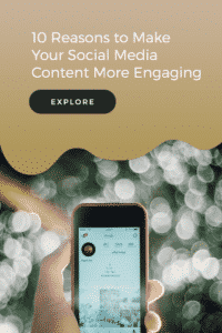 10 Reasons to Make Your Social Media Content More Engaging