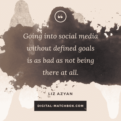 Going into social media without defined goals is as bad as not being there at all.