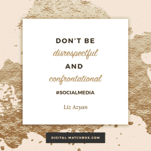 Don't be disrespectful or confrontational. - @Liz_Azyan #socialmedia #business