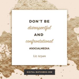 Don't be disrespectful or confrontational. - @Liz_Azyan #socialmedia #business