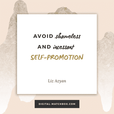 Avoid shameless and incessant self-promotion. #business #marketing