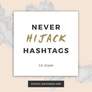 Never hijack hashtags. - @Liz_Azyan