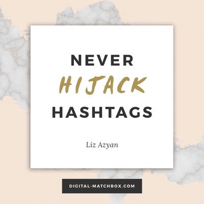 Never hijack hashtags. #socialmedia #marketing