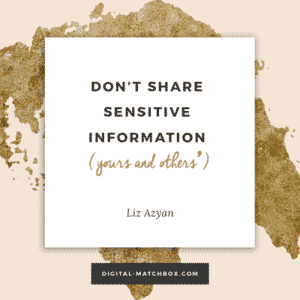 Don't share sensitive information (yours and others') - @Liz_Azyan