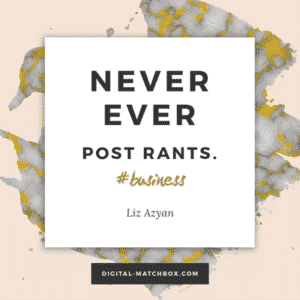 Never, ever post rants. - @Liz_Azyan
