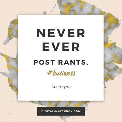 Never, ever post rants. #smallbiz #business #socialmedia