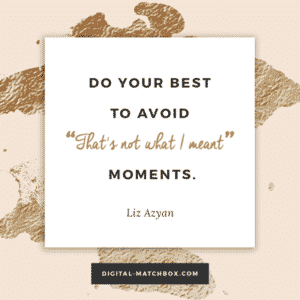 "Do your best to avoid ""That's not what I meant"" moments. - @Liz_Azyan"