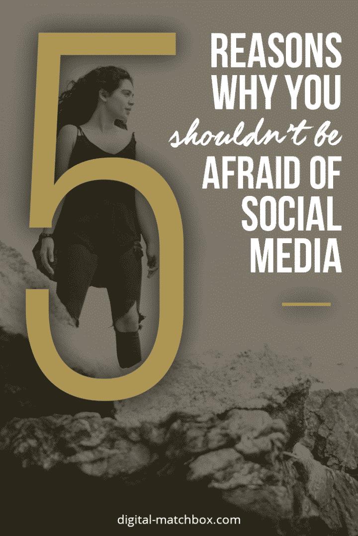 5-reasons-why-you-shouldn't-be-afraid-of-social-media-pin