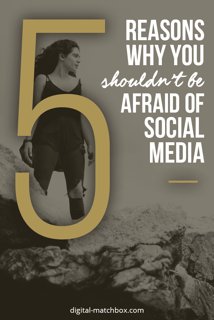 5-reasons-why-you-shouldn't-be-afraid-of-social-media-pin