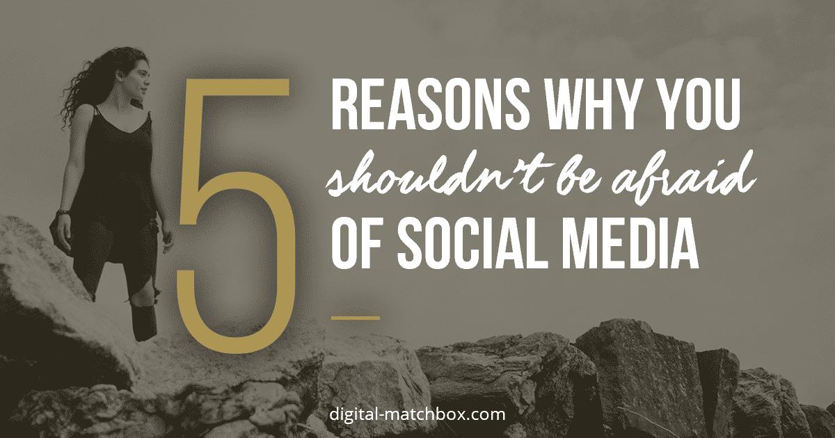 5 reasons why you shouldn't be afraid of social media