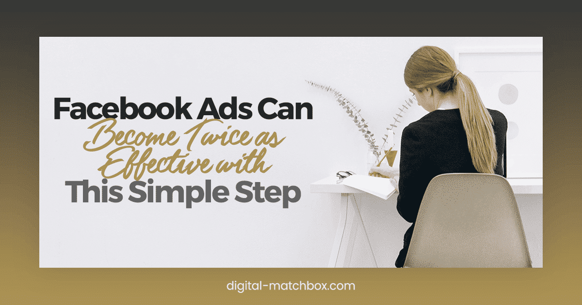 Facebook Ads Can Become Twice as Effective with This Simple Step