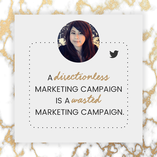 A directionless marketing campaign is a wasted marketing campaign.