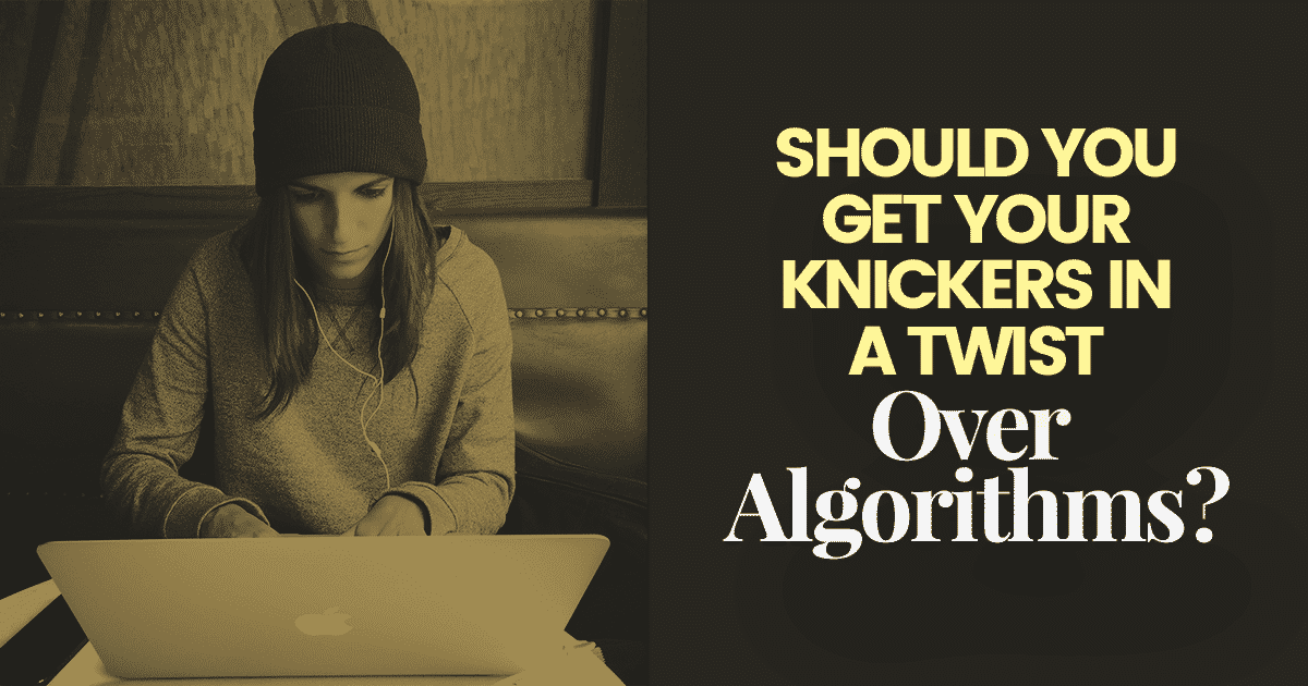 Algorithms (and why you shouldn't get your knickers in a twist about them)
