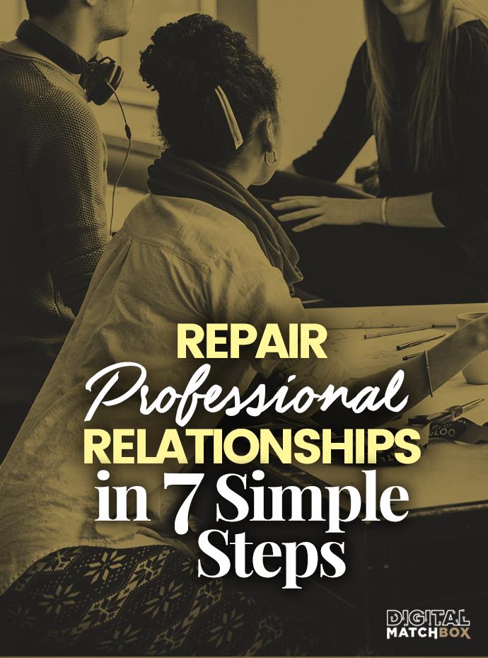 Repair Professional Relationships in 7 Simple Steps